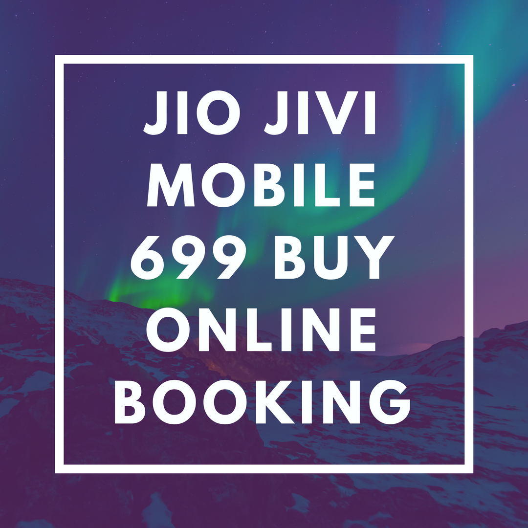 Jio Jivi Mobile 699 Buy Online Booking